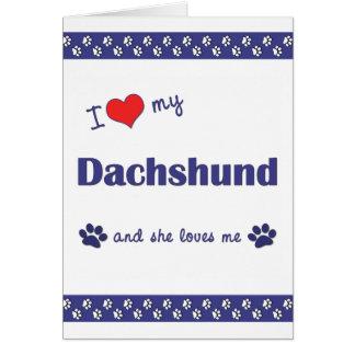 I Love My Dachshund (Female Dog) Greeting Cards