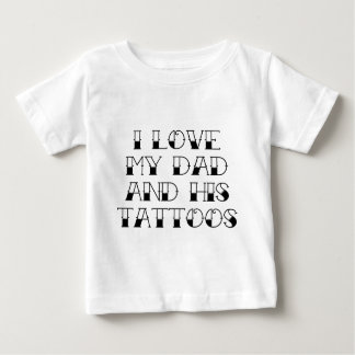 I Love My Dad And His Tattoos Tees