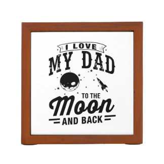 I Love My Dad To The Moon And Back Desk Organiser