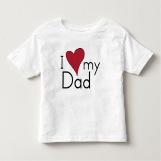 I Love My Dad Toddler T-Shirt