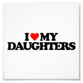 I LOVE MY DAUGHTERS PHOTOGRAPHIC PRINT