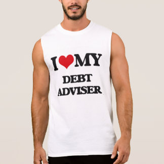 I love my Debt Adviser Sleeveless T-shirts
