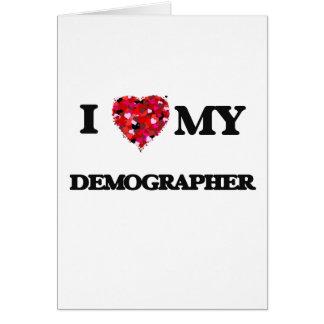 I love my Demographer Greeting Card