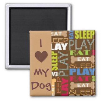 I Love My Dog Magnet - Eat, Sleep, Play