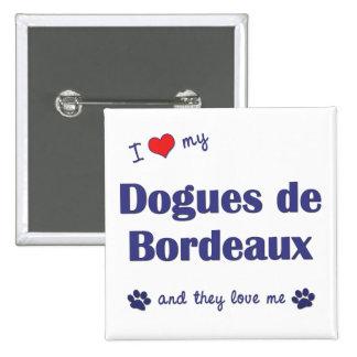 I Love My Dogues de Bordeaux Multiple Dogs Pinback Button
