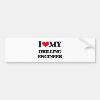 I love my Drilling Engineer Bumper Stickers