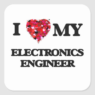 I love my Electronics Engineer Square Sticker