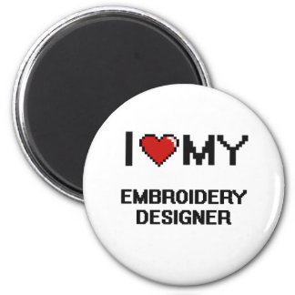 I love my Embroidery Designer 6 Cm Round Magnet