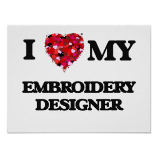 I love my Embroidery Designer Poster