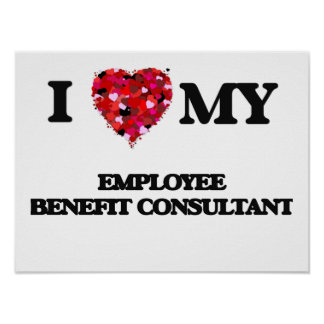 I love my Employee Benefit Consultant Poster