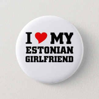 I love my Estonian Girlfriend 6 Cm Round Badge