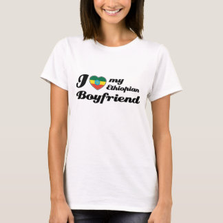I love my Ethiopian Boyfriend T-Shirt