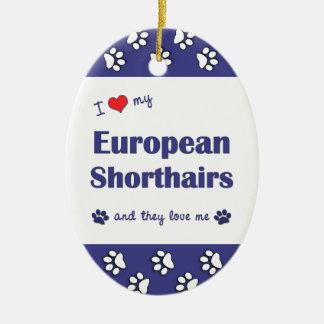 I Love My European Shorthairs (Multiple Cats) Ceramic Oval Decoration