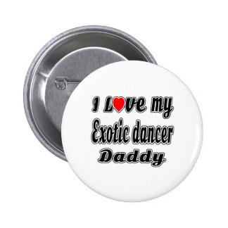 I Love My Exotic dancer Daddy 6 Cm Round Badge