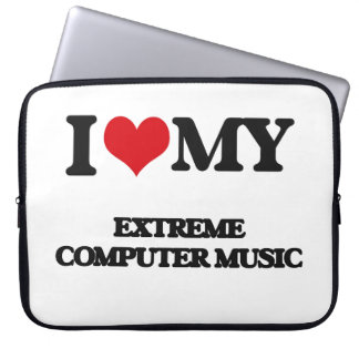 I Love My EXTREME COMPUTER MUSIC Laptop Sleeves
