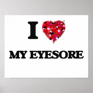 I love My Eyesore Poster