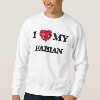 I love my Fabian Sweatshirt