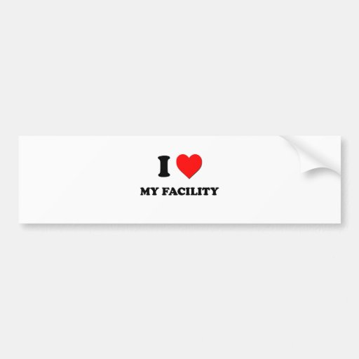 I Love My Facility Bumper Sticker