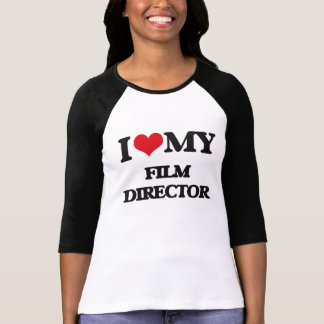 I love my Film Director T-Shirt