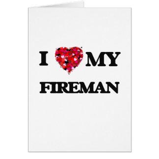 I love my Fireman Greeting Card
