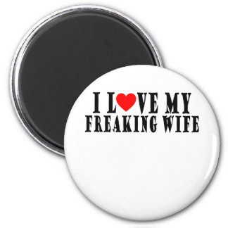 I LOVE MY FREAKING WIFE VALENTINES FUNNY SHIRT ..p Magnet