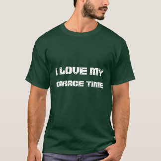I LOVE MY GARAGE TIME T-Shirt