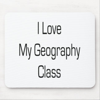 I Love My Geography Class Mouse Pad