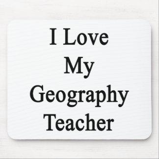 I Love My Geography Teacher Mousepad