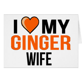 I Love My Ginger Wife Card