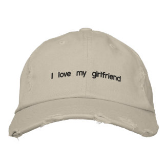 i love my girlfriend embroidered hat