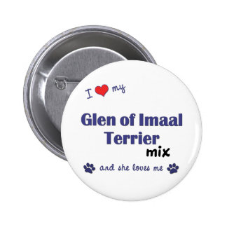 I Love My Glen of Imaal Terrier Mix Female Dog Pinback Buttons