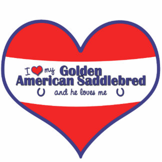 I Love My Golden American Saddlebred (Male Horse) Standing Photo Sculpture