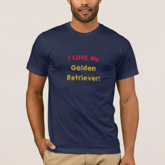 I LOVE My, Golden Retriever! T-Shirt