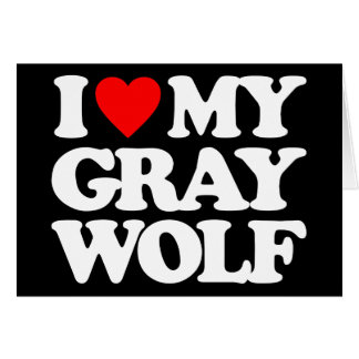 I LOVE MY GRAY WOLF CARDS