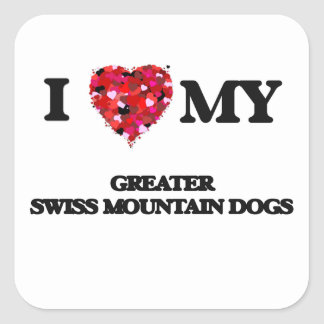 I love my Greater Swiss Mountain Dogs Square Sticker