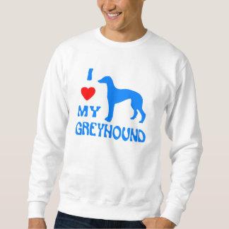 I LOVE MY GREYHOUND SWEATSHIRT