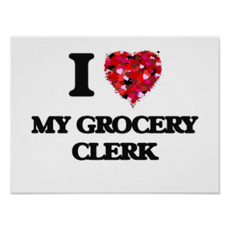 I Love My Grocery Clerk Poster