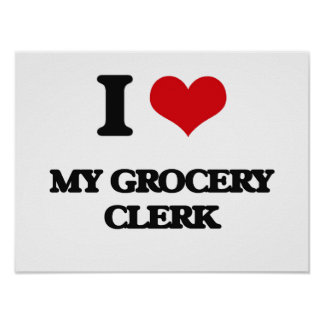 I Love My Grocery Clerk Posters