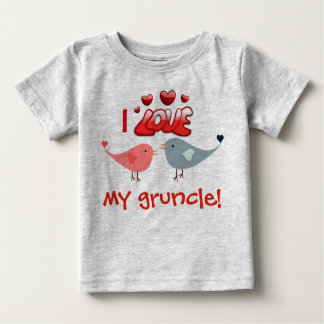 """""""I love my gruncle!""""  with lovebirds Baby T-Shirt"""