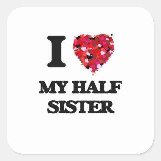 I Love My Half Sister Square Sticker