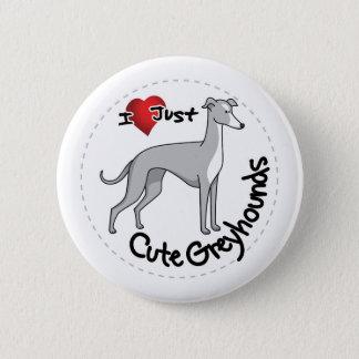 I Love My Happy Adorable Funny & Cute Greyhound Do 6 Cm Round Badge