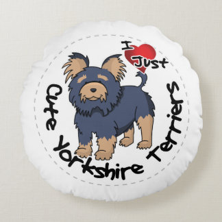 I Love My Happy Funny & Cute Yorkshire Terrier Round Cushion