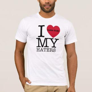 I LOVE MY HATERS Luke 6:27 T-Shirt
