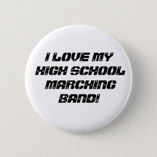 I LOVE MY HIGH SCHOOL MARCHING BAND! 6 CM ROUND BADGE