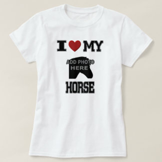 I LOVE MY HORSE T-SHIRT - ADD YOUR OWN PHOTO!