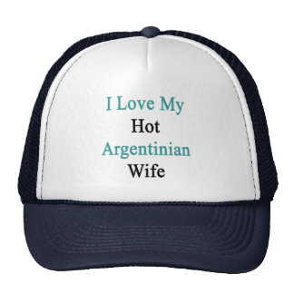 I Love My Hot Argentinian Wife Cap