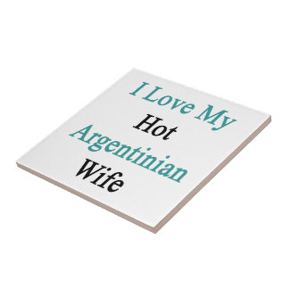 I Love My Hot Argentinian Wife Tile