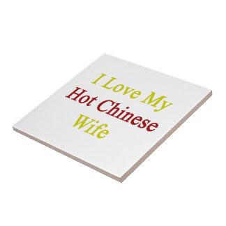 I Love My Hot Chinese Wife Tile