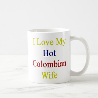 I Love My Hot Colombian Wife Coffee Mug