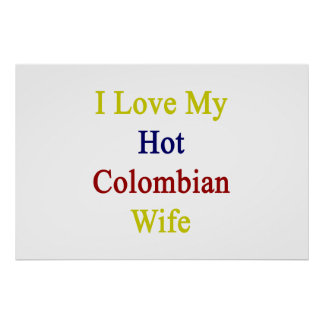 I Love My Hot Colombian Wife Poster